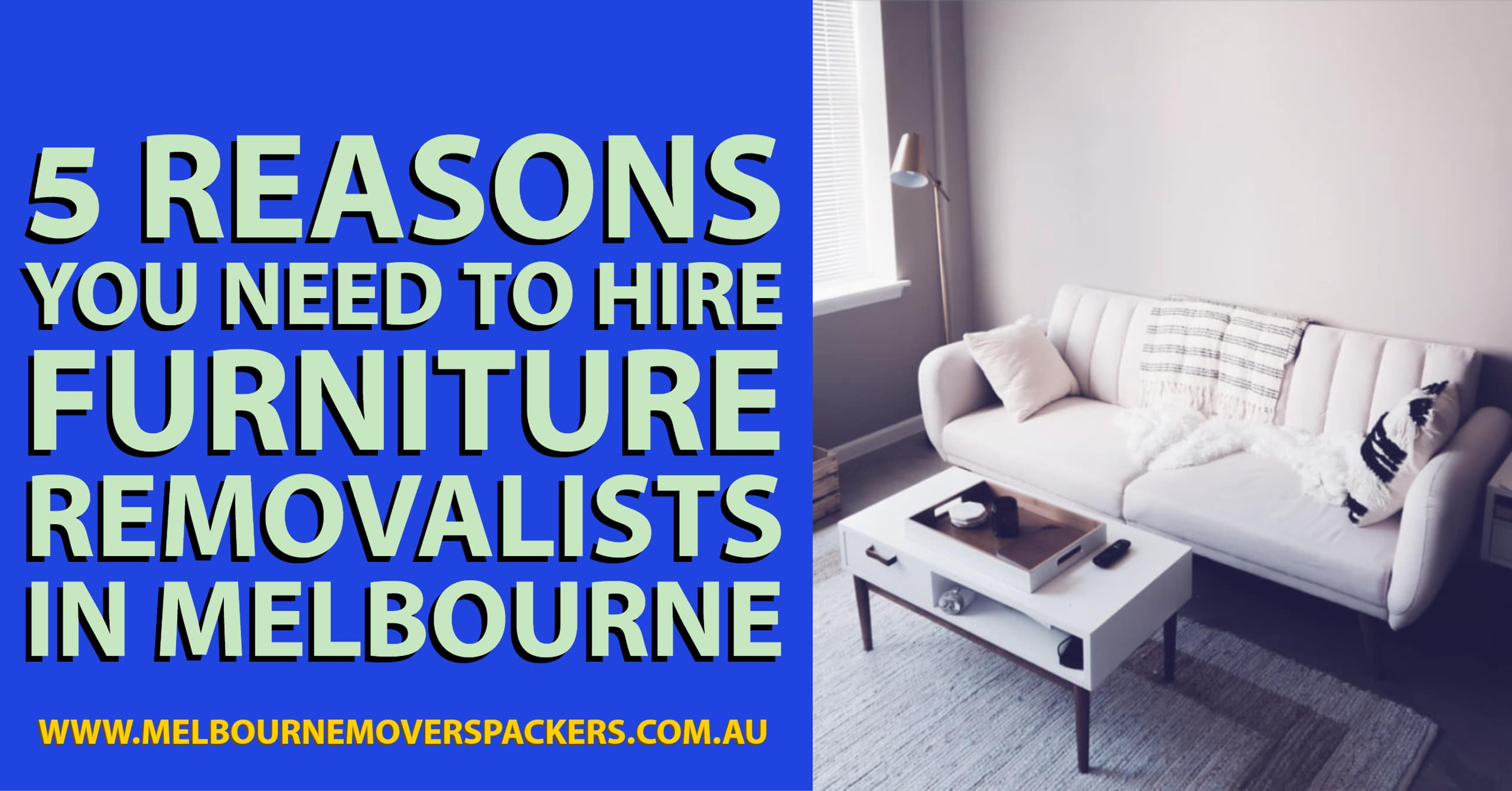 5 Reasons You Need to Hire Furniture Removalists in Melbourne