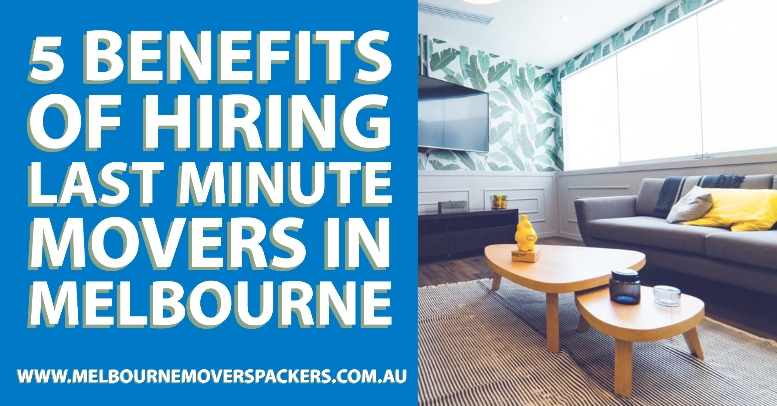 5 Benefits of Hiring Last Minute Movers in Melbourne
